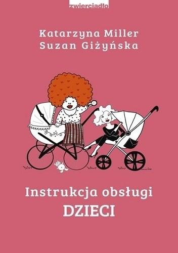 Okładka książki Instrukcja obsługi dzieci Suzan Giżyńska,Katarzyna Miller