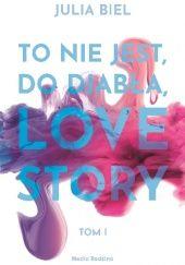 Okładka książki To nie jest, do diabła, love story. Tom I Julia Biel