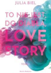 Okładka książki To nie jest, do diabła, love story 2 Julia Biel