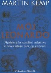 Okładka książki Mój Leonardo. Pięćdziesiąt lat rozsądku i szaleństwa w świecie sztuki i poza jego granicami