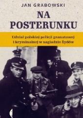 Okładka książki Na posterunku. Udział polskiej policji granatowej i kryminalnej w zagładzie Żydów Jan Grabowski
