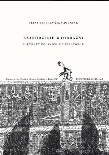 Okładka książki Czarodzieje wyobraźni. Portrety polskich ilustratorów Eliza Leszczyńska-Pieniak