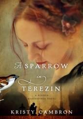 Okładka książki A sparrow in Terezin Kristy Cambron
