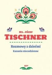 Okładka książki Rozmowy z dziećmi. Kazania niecodzienne Józef Tischner