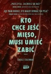 Okładka książki Kto chce jeść mięso, musi umieć zabić Łukasz Stachniak