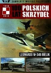 Okładka książki 100 Lat Polskich Skrzydeł - Leonardo M-346 Bielik Jerzy Gruszczyński,Michał Fiszer