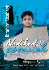 Okładka książki Nadchodzi poranek. Aleppo, Syria. Naprawić dom, uleczyć serce Ibrahim Alsabagh