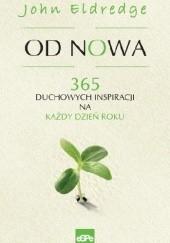 Okładka książki OD NOWA. 365 duchowych inspiracji na każdy dzień roku John Eldredge