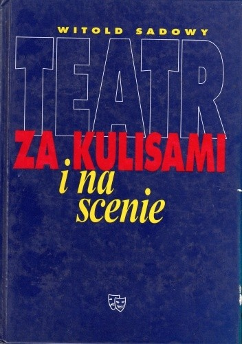 Teatr Za Kulisami I Na Scenie Witold Sadowy 4911396