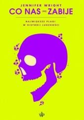 Okładka książki Co nas (nie) zabije. Największe plagi w historii ludzkości Jennifer Wright
