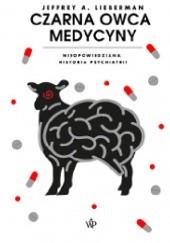 Okładka książki Czarna owca medycyny. Nieopowiedziana historia psychiatrii Jeffrey Alan Lieberman