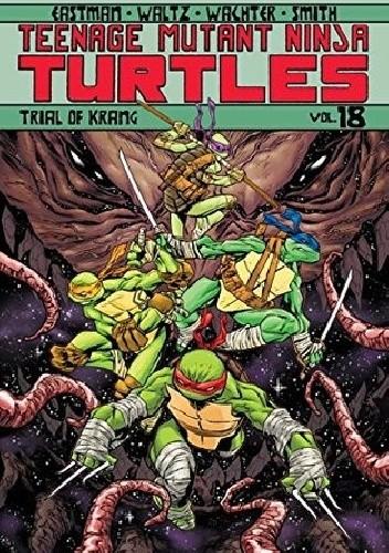 Okładka książki Teenage Mutant Ninja Turtles Vol.18- Trial Of Krang Kevin Eastman,Dave Wachter,Tom Waltz