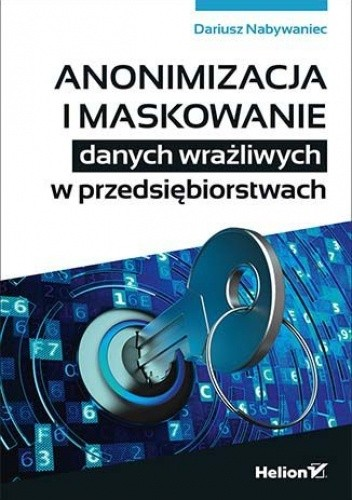 Okładka książki Anonimizacja i maskowanie danych wrażliwych w przedsiębiorstwach Dariusz Nabywaniec
