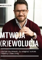Okładka książki TWOJA (R)EWOLUCJA, czyli jak się zmienić, by osiągnąć sukces osobisty i zawodowy Mateusz Grzesiak