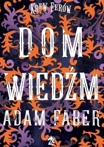 Okładka książki Dom wiedźm Adam Faber