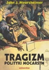 Okładka książki Tragizm polityki mocarstw John Mearsheimer