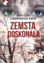 Okładka książki Zemsta doskonała Agnieszka Lewandowska-Kąkol