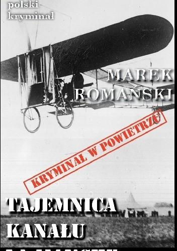Okładka książki Tajemnica Kanału La Manche Marek Romański