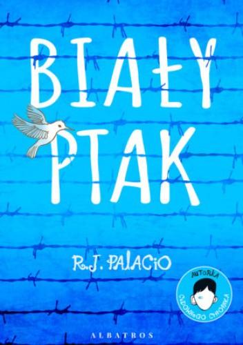 Okładka książki Biały ptak. Cudowny chłopak R. J. Palacio