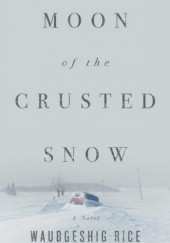 Okładka książki Moon of the Crusted Snow Waubgeshig Rice
