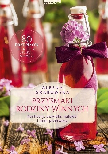 Okładka książki Przysmaki Rodziny Winnych. Konfitury, powidła, nalewki i inne przetwory Ałbena Grabowska