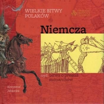 Okładka książki Wielkie bitwy Polaków - Niemcza, czyli bitwa o prestiż monarchów Krzysztof Jabłonka
