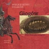 Okładka książki Wielkie bitwy Polaków - Głogów, czyli Psie Pole dla wrogów