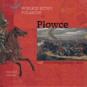 Okładka książki Wielkie bitwy Polaków - Płowce, czyli dwie bitwy jednego dnia Krzysztof Jabłonka