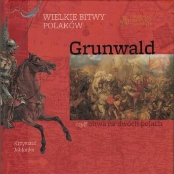 Okładka książki Wielkie bitwy Polaków - Grunwald, czyli bitwa na dwóch polach Krzysztof Jabłonka