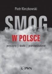 Okładka książki Smog w Polsce. Przyczyny, skutki, przeciwdziałanie Piotr Kleczkowski
