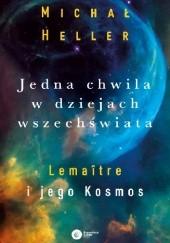Okładka książki Jedna chwila w dziejach Wszechświata. Lemaitre i jego kosmos