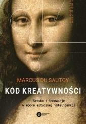Okładka książki Kod kreatywności. Sztuka i innowacja w epoce sztucznej inteligencji Marcus du Sautoy