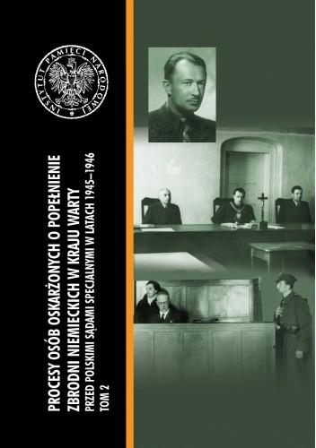Okładka książki Procesy osób oskarżonych o popełnienie zbrodni niemieckich w Kraju Warty przed polskimi sądami specjalnymi w latach 1945–1946. Tom II Artur Pawlicki