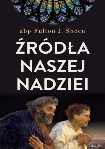 Okładka książki Źródła naszej nadziei Fulton John Sheen