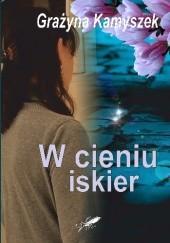 Okładka książki W cieniu iskier Grażyna Kamyszek