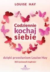 Okładka książki Codziennie kochaj siebie dzięki przesłaniom Louise Hay. 365 życiowych mądrości Louise L. Hay
