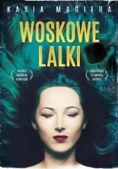 Okładka książki Woskowe lalki Kasia Magiera