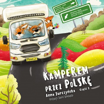 Okładka książki Pamiętniki Fenka. Kamperem przez Polskę Część 1 Anna Jurczyńska,Daniel Włodarski