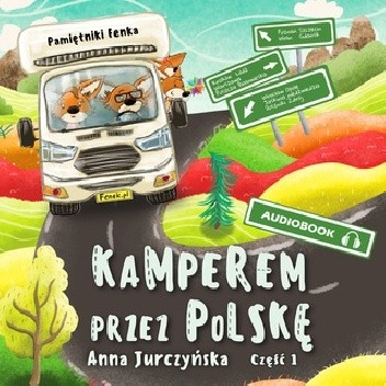 Okładka książki Pamiętniki Fenka. Kamperem przez Polskę cz.1- audiobook Anna Jurczyńska
