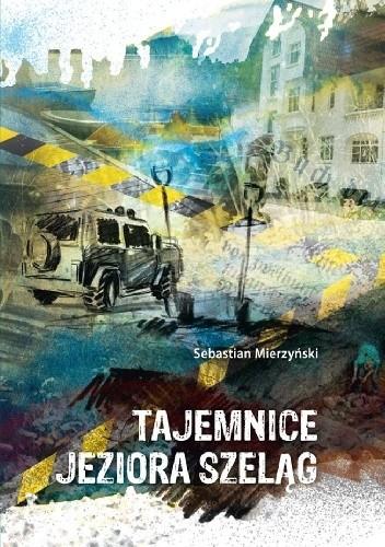 Okładka książki Tajemnice jeziora Szeląg Sebastian Mierzyński