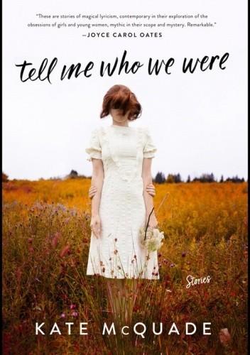 Okładka książki Tell Me Who We Were Kate McQuade