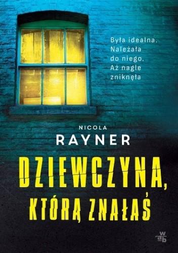 Okładka książki Dziewczyna, którą znałaś Nicola Rayner