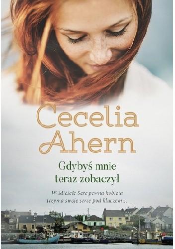 Okładka książki Gdybyś mnie teraz zobaczył Cecelia Ahern