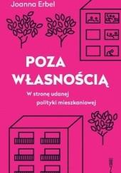 Okładka książki Poza własnością. W stronę udanej polityki mieszkaniowej Joanna Erbel