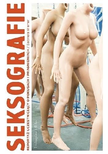 Okładka książki Seksografie. Reportaż uczestniczący o pokusach i pragnieniach Gabriela Wiener