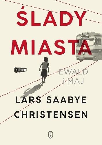 Okładka książki Ślady miasta. Ewald i Maj Lars Saabye Christensen