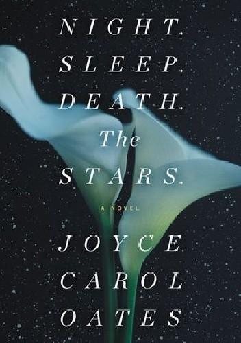 Okładka książki Night. Sleep. Death. The Stars. Joyce Carol Oates