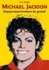 Okładka książki Michael Jackson. Księżycowym krokiem do gwiazd Ewa Bagłaj