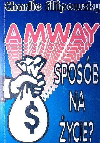Okładka książki Amway - sposób na życie? Charlie Filipowsky