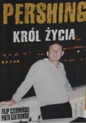 Okładka książki Pershing - Król życia Filip Czerwiński,Piotr Szatkowski